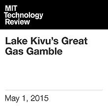 Lake Kivu's Great Gas Gamble (       UNABRIDGED) by Jonathan W. Rosen Narrated by Todd Mundt
