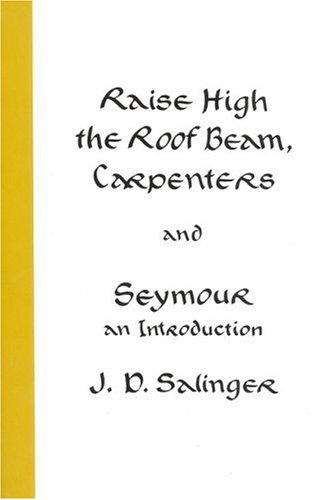 Raise High the Roof Beam, Carpenters and Seymour: An Introduction, J.D. Salinger
