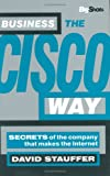 Business the Cisco way:secrets of the company that makes the Internet