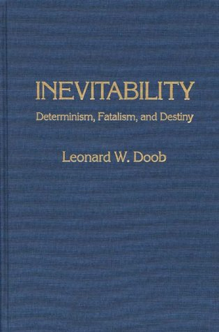 Inevitability: Determinism, Fatalism, and Destiny (Contributions in Psychology) PDF