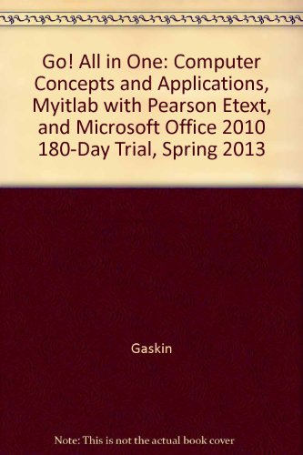 Go! All in One: Computer Concepts and Applications, myitlab with Pearson eText, and Microsoft Office 2010 180-Day Trial,