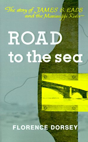Road to the Sea: The Story of James B. Eads and the Mississippi River: The Story of James B. Eads & the Mississippi River