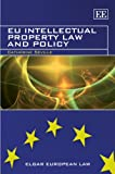 EU Intellectual Property Law and Policy (Elgar European Law series)