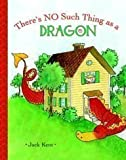 There's No Such Thing as a Dragon (A Golden Classic) (0375832084) by Kent, Jack