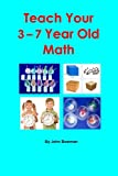 Mr. John Bowman Teach Your 3-7 Year Old Math