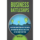 Business Battleships: Blow your competition out of the water with marketing and sales skills that hit the target every timeby Tim Rylatt