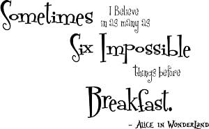 Sometimes I Believe in as many as Six Impossible things before Breakfast cute Wall art Wall sayings quote from Epic Designs