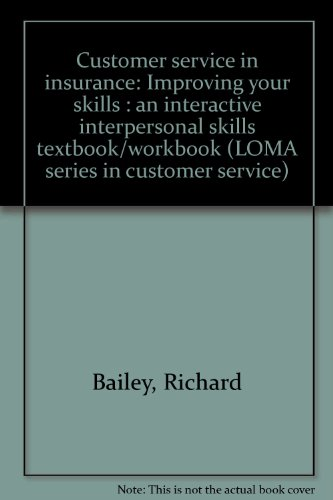 Customer service in insurance: Improving your skills : an interactive interpersonal skills textbook/workbook (LOMA serie