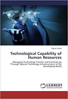 Technological Capability Of Human Resources: Managing Technology Transfer And Catching Up Through 'Special Technology Infrastructures' In The Developing World