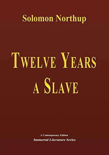 Solomon Northup - Twelve Years a Slave (Immortal Literature Series) (English Edition)
