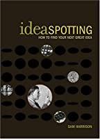 IdeaSpotting: How to Find Your Next Great Idea Front Cover