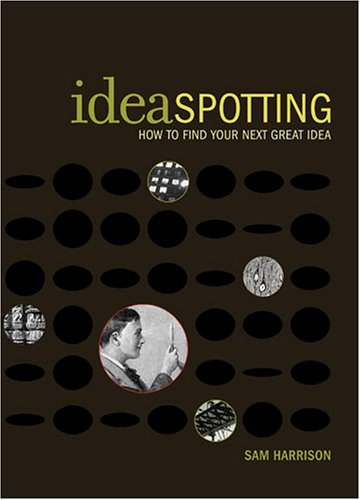 IdeaSpotting: How to Find Your Next Great Idea, Harrison, Sam