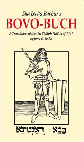 Elia Levita Bachur's Bovo-Buch: A Translation of the Old Yiddish Edition of 1541 with Introduction and Notes
