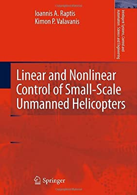 Linear and Nonlinear Control of Small-Scale Unmanned Helicopters (Intelligent Systems, Control and Automation: Science and Engineering) from Springer
