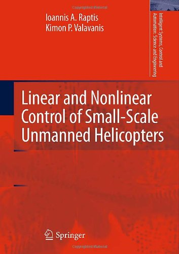 Linear And Nonlinear Control Of Small-Scale Unmanned Helicopters (Intelligent Systems, Control And Automation: Science And Engineering)