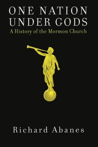 One Nation Under Gods: A History of the Mormon Church: Richard Abanes: 9781568582832: Amazon.com: Books