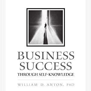 Business Success Through Self-Knowledge | [William D. Anton PhD]