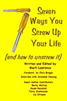 7 Ways You Screw Up Your Life: (And How To Unscrew It)