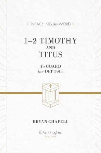 1-2 Timothy and Titus (ESV Edition): To Guard the Deposit (Preaching the Word)