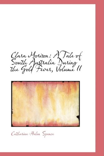 Clara Morison: A Tale of South Australia During the Gold Fever, Volume II