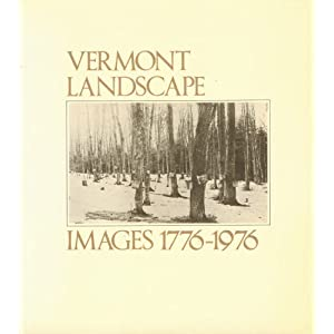 Vermont Landscape Images, 1776-1976. William C. Lipke and Philip N. Grime