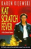 Kat Scratch Fever (A Kat Colorado Mystery) (0747254753) by Karen Kijewski