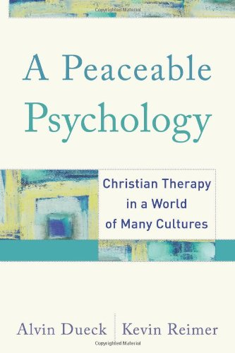 A Peaceable Psychology: Christian Therapy in a World of Many Cultures, Dueck, Alvin; Reimer, Kevin