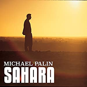 Michael Palin: Sahara  by Michael Palin Narrated by Michael Palin