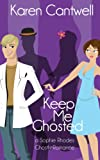 Keep Me Ghosted (Sophie Rhodes Romantic Comedy Book 1)