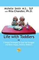Life With Toddlers: 3 simple strategies to ease the struggle and raise happy, healthy toddlers (English Edition)