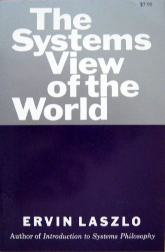 The Systems View of the World: The Natural Philosophy of the New Developments in the Sciences