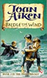 Bridle the Wind - Book 2 in the Felix Trilogy (0099537818) by Joan Aiken