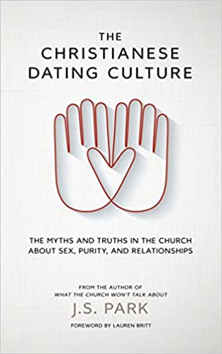 The Christianese Dating Culture: The Myths and Truths in the Church about Sex, Purity, and Relationships