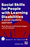M. Burton Social Skills for People with Learning Disabilities: A Social Capability Approach: 48 Social Skills for People with Learning Disabilities - A Social Capability Approach (Therapy in Practice Series)