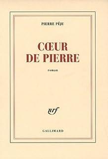 Coeur de pierre : roman, Péju, Pierre