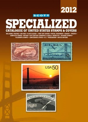 Scott Specialized Catalogue of United States Stamps & Covers 2012 (Scott Standard Postage Stamp Catalogue: U.S. Spec