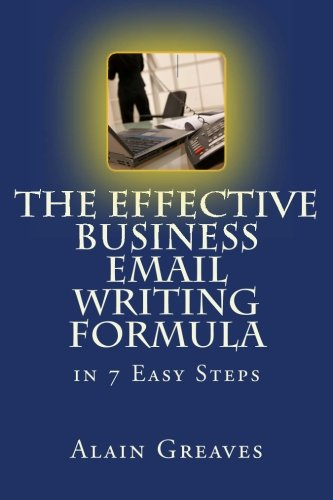 The Effective Business Email Writing Formula in 7 Easy Steps: How YOU can develop Effective Business Email Writing Skills in English (Efl Easysteps Series)
