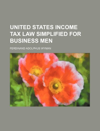 United States Income Tax Law Simplified for Business Men