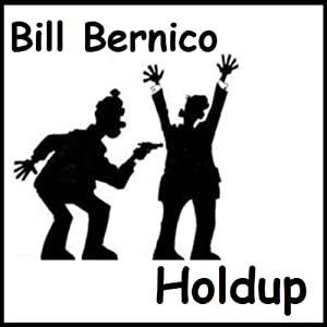 Holdup: Short Story | [Bill Bernico]