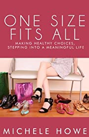 One Size Fits All: Making Healthy Choices, Stepping Into a Meaningful Life of Stress(less) Living (The Healthy Woman - Health, Fitness & Dieting for Those Struggling With Beauty & Fashion Issues)