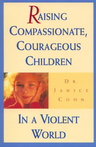 Raising Compassionate, Courageous Children in a Violent World, Janice Cohn