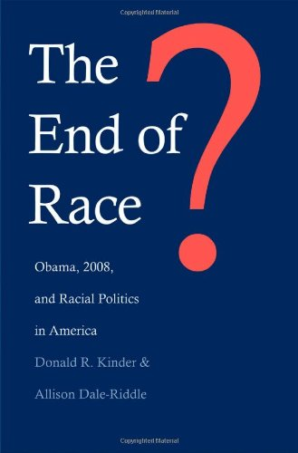The End of Race?: Obama, 2008, and Racial Politics in...