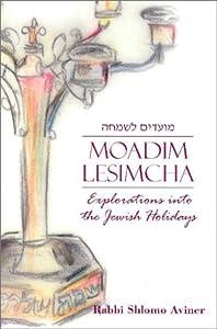 Moadim Lesimcha: Explorations into the Jewish Holidays Shlomo Aviner