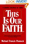 This Is Our Faith: A Catholic Catechi...