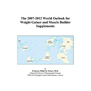 The 2007-2012 World Outlook for Weight Gainer and Muscle Builder Supplements