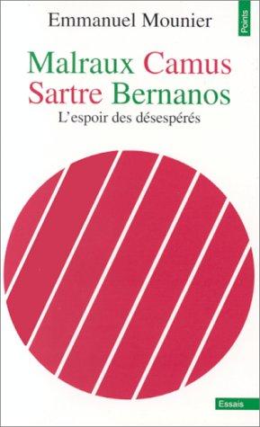 Malraux, Camus, Sartre, Bernanos: L'espoir des desesperes, Emmanuel Mounier