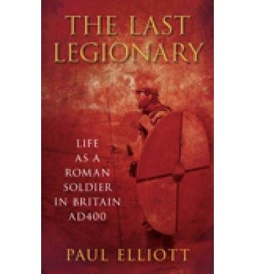 LAST LEGIONARY LIFE AS A ROMAN SOLDIER IN BRITAIN AD400 By By author Paul - $35.49