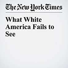 What White America Fails to See Other by Michael Eric Dyson Narrated by Corey M. Snow