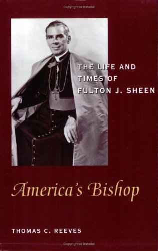 America's Bishop: The Life and Times of Fulton J. Sheen, THOMAS C. REEVES