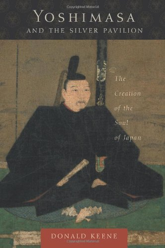 Yoshimasa And The Silver Pavilion: The Creation Of The Soul Of Japan (Asia Perspectives: History, Society, And Culture)